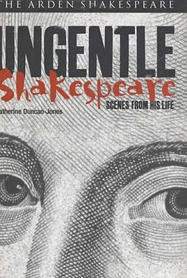 Ungentle Shakespeare: Scenes from His Life - Duncan-Jones, Katherine