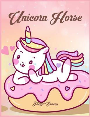 Unicorn Horse: Unicorn Coloring Books for Girls Ages 8-12 by Unicorn Horse - Stacey, Freyja