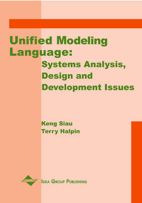 Unified Modeling Language: Systems Analysis, Design and Development Issues - Siau, Keng (Editor), and Halpin, Terry