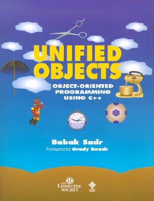 Unified Objects: Object-Oriented Programming Using C++ - Sadr, Babak, and Booch, Grady (Foreword by)