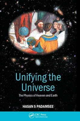 Unifying the Universe: The Physics of Heaven and Earth - Padamsee, Hasan S.