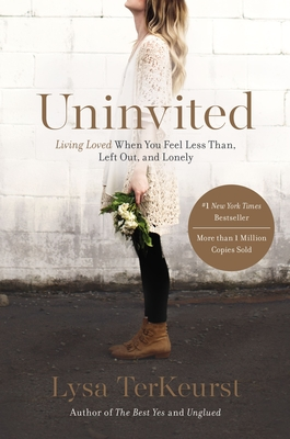 Uninvited: Living Loved When You Feel Less Than, Left Out, and Lonely - TerKeurst, Lysa