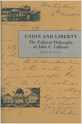 Union and Liberty: The Political Philosophy of John C. Calhoun - Calhoun, John C, and Lence, Ross M (Editor)