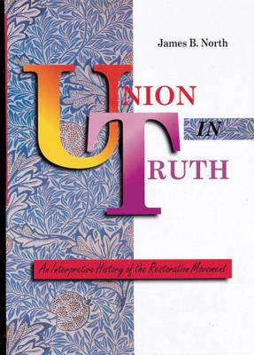 Union in Truth-Spec: An Interpretive History of the Restoration Movement - North, James B, Dr.