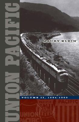 Union Pacific: Volume II, 1894-1969 - Klein, Maury