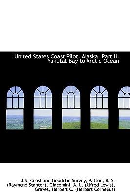 United States Coast Pilot. Alaska. Part II. Yakutat Bay to Arctic Ocean - Coast and Geodetic Survey, U S