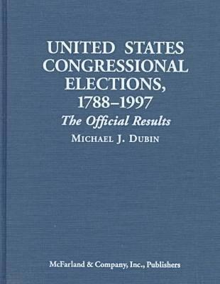 United States Congressional Elections, 1788-1996: The Official Results of the Elections of the 1st Through the 105th Congresses - Dubin, Michael J