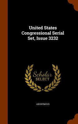United States Congressional Serial Set, Issue 3232 - Anonymous