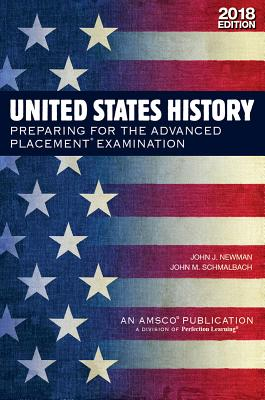 United States History: Preparing for the Advanced Placement Examination, 2018 Edition - Newman, John J, and Schmalbach, John