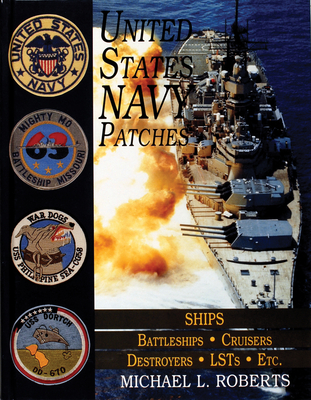United States Navy Patches Series: Volume V: Ships: Battleships/Cruisers/Destroyers/Lsts/Etc. - Roberts, Michael L