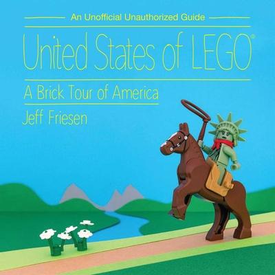 United States of LEGO (R): A Brick Tour of America - Friesen, Jeff (Photographer)