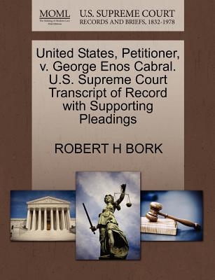 United States, Petitioner, V. George Enos Cabral. U.S. Supreme Court Transcript of Record with Supporting Pleadings - Bork, Robert H