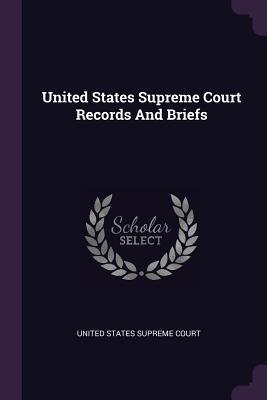 United States Supreme Court Records and Briefs - United States Supreme Court (Creator)