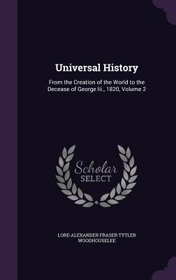 Universal History: From the Creation of the World to the Decease of George III., 1820, Volume 2 - Woodhouselee, Lord Alexander Fraser Tytl