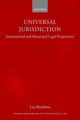 Universal Jurisdiction: International and Municipal Legal Perspectives - Reydams, Luc