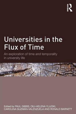 Universities in the Flux of Time: An Exploration of Time and Temporality in University Life - Gibbs, Paul (Editor), and Ylijoki, Oili-Helena (Editor), and Guzman-Valenzuela, Carolina (Editor)