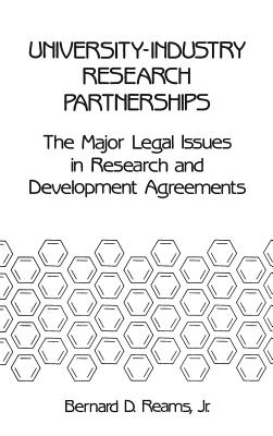 University-Industry Research Partnerships: The Major Legal Issues in Research and Development Agreements - Reams, Bernard D