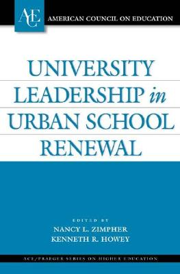University Leadership in Urban School Renewal - Zimpher, Nancy L (Editor), and Howey, Kenneth R (Editor), and Baer, Michael, Dr. (Contributions by)