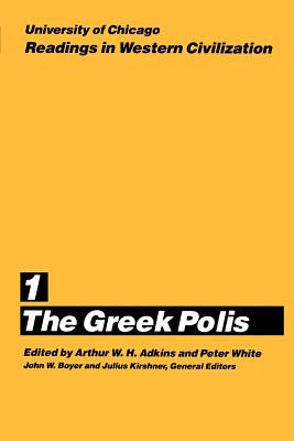 University of Chicago Readings in Western Civilization, Volume 1: The Greek Polis - Adkins, Arthur W. H. (Editor), and White, Peter (Editor), and Boyer, John W. (Editor)