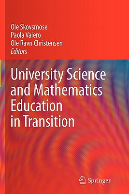 University Science and Mathematics Education in Transition - Skovsmose, OLE (Editor), and Valero, Paola (Editor), and Christensen, Ole Ravn (Editor)