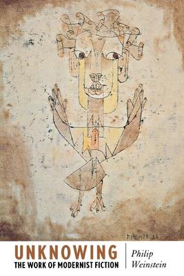 Unknowing: The Work of Modernist Fiction - Weinstein, Philip