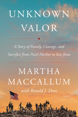 Unknown Valor: A Story of Family, Courage, and Sacrifice from Pearl Harbor to Iwo Jima - MacCallum, Martha