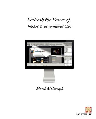 Unleash the Power of Adobe Dreamweaver CS6 - Mularczyk, Marek
