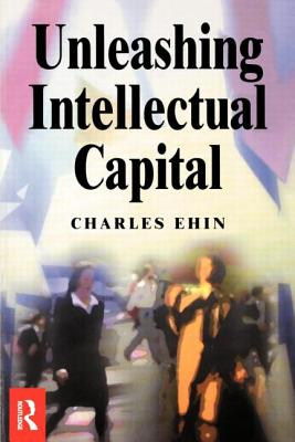 Unleashing Intellectual Capital - Ehin, Charles