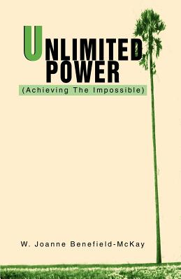 Unlimited Power: (Achieving the Impossible) - Benefield-McKay, W Joanne