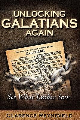 Unlocking Galatians Again - Reyneveld, Clarence