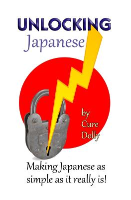 Unlocking Japanese: Making Japanese as Simple as It Really Is - Dolly, Cure