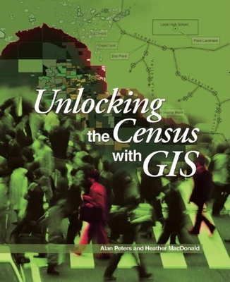 Unlocking the Census with GIS - Peters, Alan H, and MacDonald, Heather