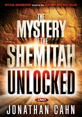 Unlocking the Mystery of the Shemitah: The 3,000-Year-Old Mystery That Holds the Secret of America's Future, the World's Future, and Your Future! - Cahn, Jonathan