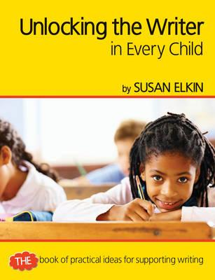Unlocking The Writer in Every Child: The book of practical ideas for teaching reading - Elkin, Susan