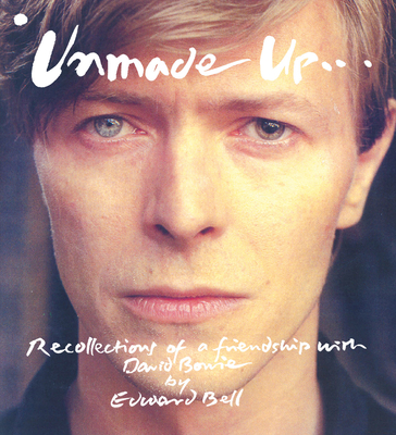 Unmade Up: Recollections of a Friendship with David Bowie - Bell, Edward