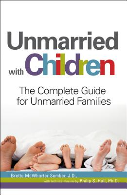 Unmarried with Children: The Complete Guide for Unmarried Families - Sember, Brette McWhorter, Atty., and Hall, Philip S