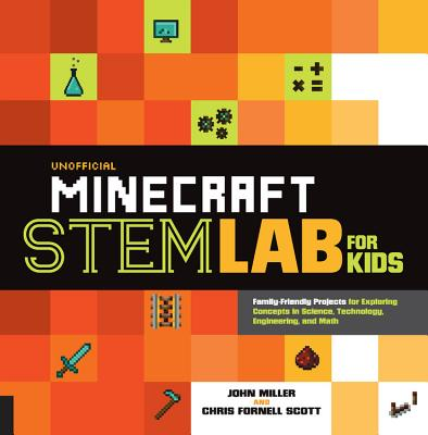 Unofficial Minecraft Stem Lab for Kids: Family-Friendly Projects for Exploring Concepts in Science, Technology, Engineering, and Math - Miller, John, and Scott, Chris Fornell