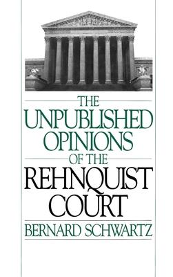 Unpublished Opinions of the Rehnquist Court - Schwartz, Bernard