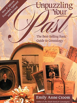 Unpuzzling Your Past. the Best-Selling Basic Guide to Genealogy. Fourth Edition. Expanded, Updated and Revised - Croom, Emily Anne