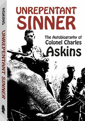 Unrepentant Sinner: The Autobiography of Colonel Charles Askins - Askins, Charles