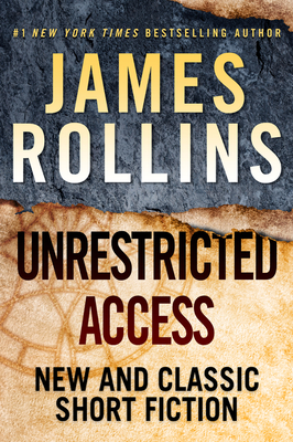 Unrestricted Access: New and Classic Short Fiction - Rollins, James
