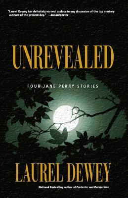 Unrevealed: Four Jane Perry Stories - Dewey, Laurel