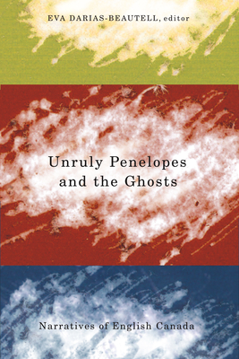 Unruly Penelopes and the Ghosts. Narratives of English Canada - Darias-Beautell, Eva (Editor)