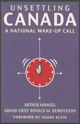 Unsettling Canada: A National Wake-Up Call - Manuel, Arthur