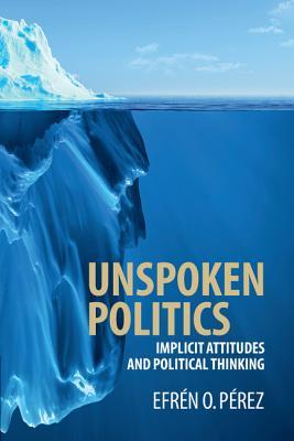 Unspoken Politics - Perez, Efren O