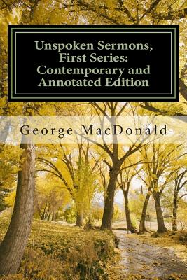 Unspoken Sermons Series the First Series: A Contemporary and Annotated Edition - Mackey, David