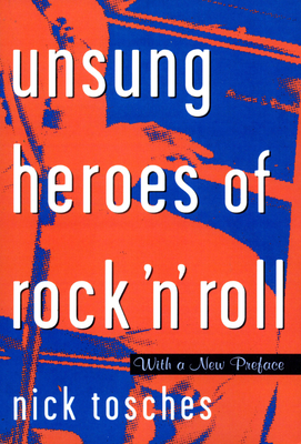 Unsung Heroes of Rock 'n' Roll: The Birth of Rock in the Wild Years Before Elvis - Tosches, Nick