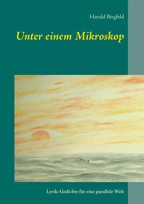 Unter Einem Mikroskop - Birgfeld, Harald