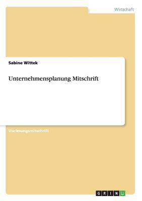 Unternehmensplanung Mitschrift - Wittek, Sabine