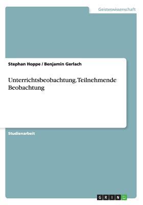 Unterrichtsbeobachtung.Teilnehmende Beobachtung - Hoppe, Stephan, and Gerlach, Benjamin